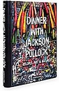 Dinner with Jackson Pollock. Helen Harrison, Robyn
