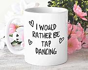 I Would Rather Be Tap Dancing Tasse Geschenk, 313